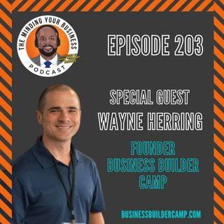 #203 - Wayne Herring, Founder of Business Builder Camp