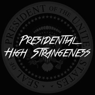 Presidential High Strangeness