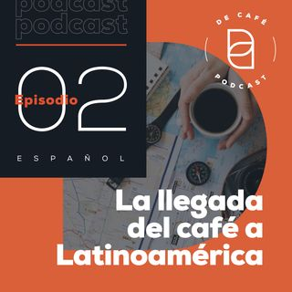 La llegada del café a Latinoamérica | Ep. 02 español