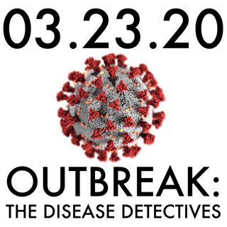 03.23.20. Outbreak: The Disease Detectives