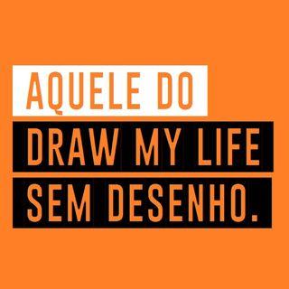 AQUELE DO DRAW MY LIFE SEM DESENHO - Ep.01