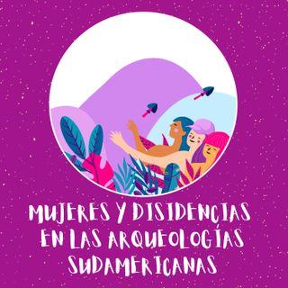 Podcast Nº1. Mujeres y Disidencias en las Arqueologías Sudamericanas.