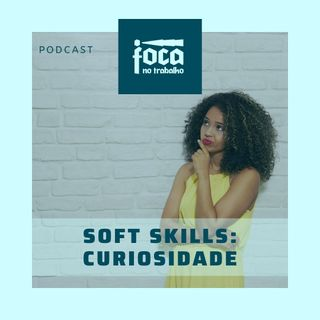 #29 - Soft Skills: Curiosidade