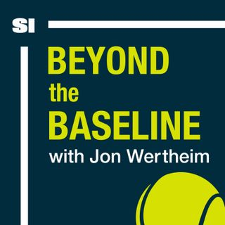 Beyond The Baseline: SI's Tennis Podcast with Jon Wertheim