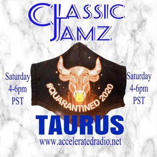 Classic Jamz *Taurus* 5/23/2020