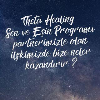 Theta Healing Sen ve Eşin Programı partnerimizle olan ilişkimizde bize neler kazandırır ?