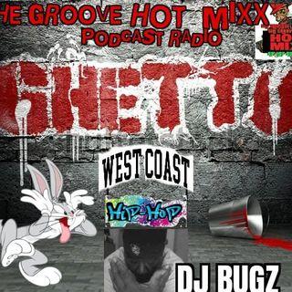 THE GROOVE HOT MIXX PODCAST RADIO WEST COAST HIP HOP SHOW WIT THE DJ BUGZ