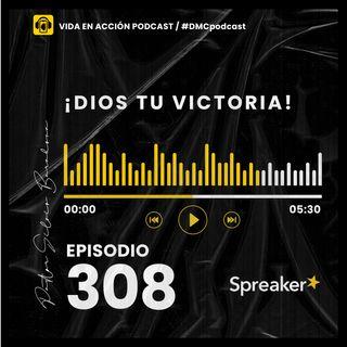 EP. 308 | ¡Dios tu victoria! | #DMCpodcast