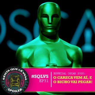 #SQLVS 31 - ESPECIAL OSCAR 2020: O Careca Vem Aí, E O Bicho Vai Pegar!