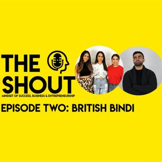 The Shout Podcast - Episode Two - British Bindi