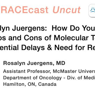 Dr. Rosalyn Juergens: How Do You Discuss the Pros and Cons of Molecular Testing, with Potential Delays and Need for Rebiopsy?