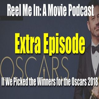 Extra Episode: If We Picked the Winners for the Oscars 2018