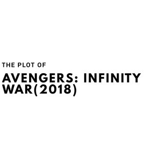 The Plot of Avengers: Infinity War(2018)