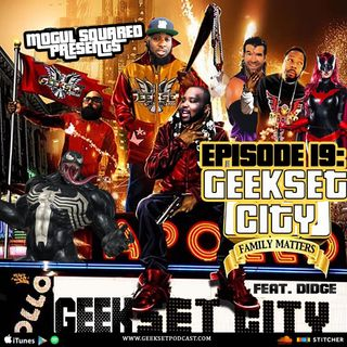 GeekSet Episode 19: Geekset City Family Matters Feat: Didge