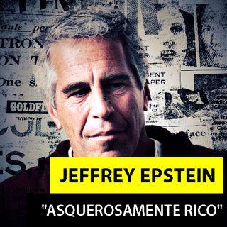 JEFFREY EPSTEIN | Asquerosamente Rico