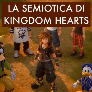 LA SEMIOTICA DI KINGDOM HEARTS 3