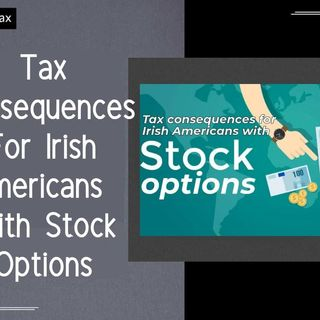 [ HTJ Podcast ] Tax Consequences For Irish Americans With Stock Options