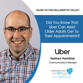 3/12/19: Nathan Hambley with Uber| Did you know that Uber can assist older adults get to their appointments?| Aging In The Willamette Valley