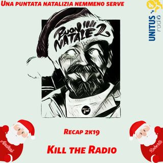 Kill The Radio - Una puntata Natalizia nemmeno serve [#9]