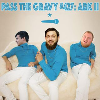 Pass The Gravy #427: Ark II