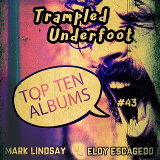 Top Ten Albums Trampled Underfoot Podcast 43