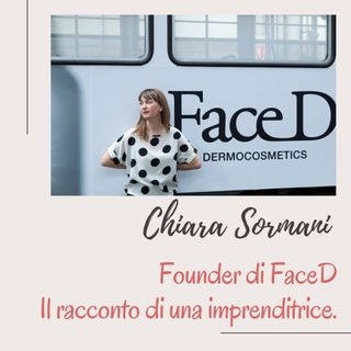 Ep. 22 Intervista a Chiara Sormani Founder di FaceD, il beauty brand del NOW and FOREVER!