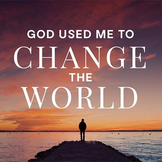 God Used Me to Change the World
