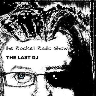 THE ROCKET RADIO SHOW:THE LAST DJ