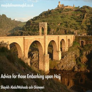 Advice for those Embarking upon Hajj | Shaykh AbdulWahaab ash-Shimeeri