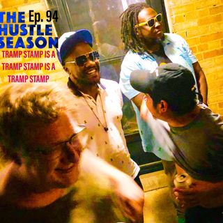 The Hustle Season: Ep. 94 Tramp Stamp is a Tramp Stamp is a Tramp Stamp