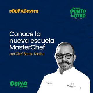 Extra 01 • Conoce la escuela MasterChef, con el chef Benito Molina • DUPAO.news