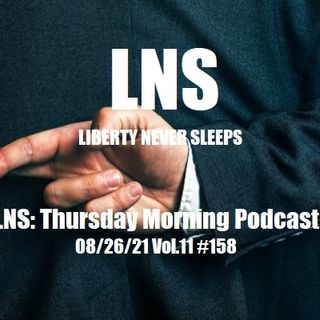 LNS: Thursday Morning Podcast 08/26/21 Vol.11 #158