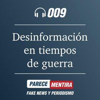 PARECE MENTIRA T1-009: Desinformación en tiempos de guerra
