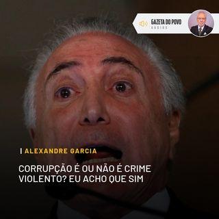 Corrupção é ou não é crime violento? Eu acho que sim