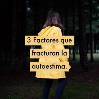 3 Factores que Fracturan la Autoestima.