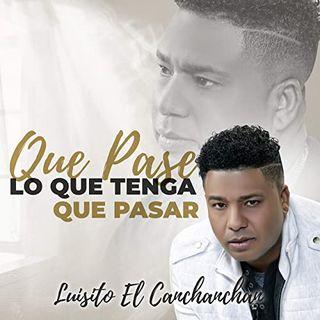Luisito El Canchanchan - Que Pase Lo Que Tenga Que Pasar(Bachata 2020)