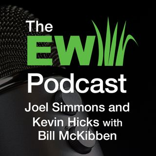 EW Podcast - Joel Simmons and Kevin Hicks with Bill McKibben - 2