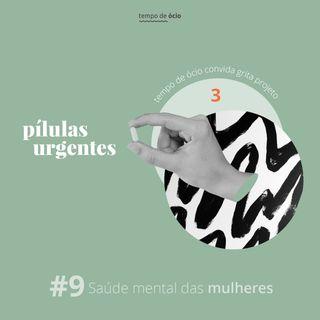 #9  Pílulas Urgentes | Saúde Mental das Mulheres