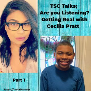 TSC Talks! Part 1; Are You Listening? Getting Real with Cecilia Pratt, TSC Case Manager & Mom