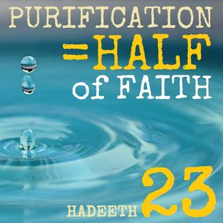 "40H#23: ""Purification is Half of Faith..."" (Part 1 of 3)"