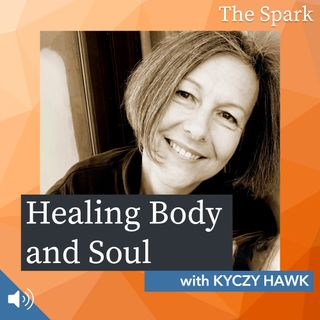 The Spark 040: Healing Body and Soul with Kyczy Hawk