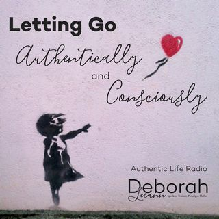Letting Go Authentically and Consciously