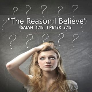 "4-19-20  MESSAGE - ""The Reason I Believe"""