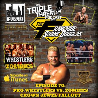 Shane Douglas And The Triple Threat Podcast EP 70: Filming of Pro Wrestlers vs. Zombies and Crown Jewel Fallout