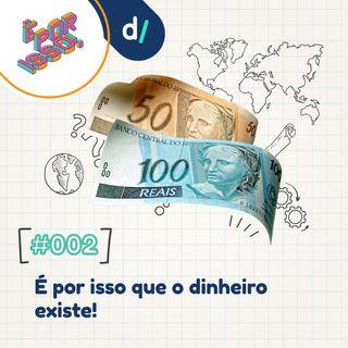 É Por Isso #02 - É por isso que o dinheiro existe!