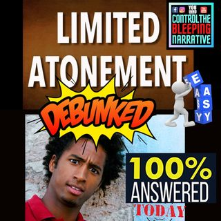 Episode 279 Limited Atonement Lie of Reformed Theology