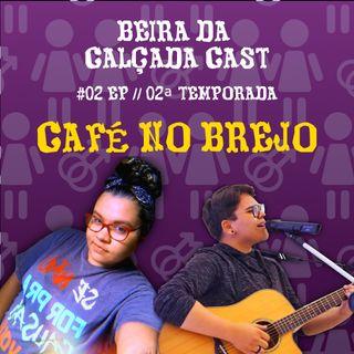 #02 - Café no Brejo - TEMP02 - Beira da Calçada Cast