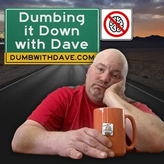 Call 3477-IM-DUMB: The Dumbing it Down with Dave Hotline