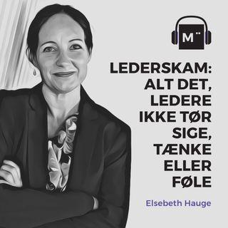36. Lederskam: Alt det, ledere ikke tør sige, tænke eller føle – med Elsebeth Hauge