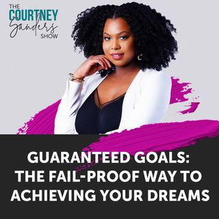 085: Guaranteed Goals: The Fail-Proof Way to Achieving Your Dreams